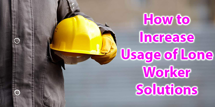 How to Increase Usage of Lone Worker Solutions (A10003)