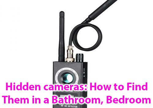 Piilotetut kamerat: Kuinka löytää ne kylpyhuoneesta, makuuhuoneesta