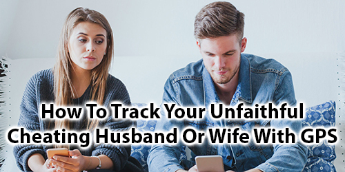 How to Track Your unfaithful Cheating Husband