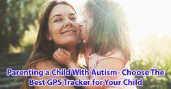 Vaikų, sergančių autizmu, auklėjimas - išsirinkite geriausią savo vaiko GPS sekiklį