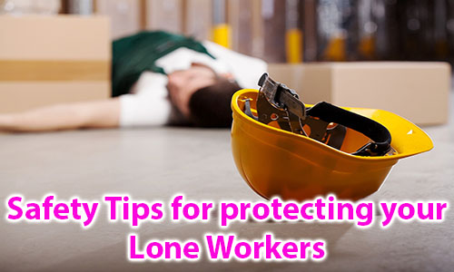 Safety Tips for protecting your Lone Workers