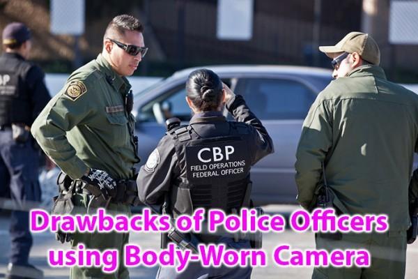 Drawbacks of Police Officers using Body-Worn Camera