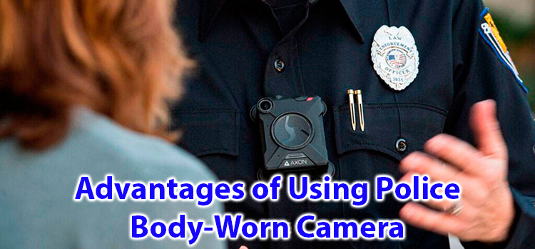 Advantages of using police body-worn Camera