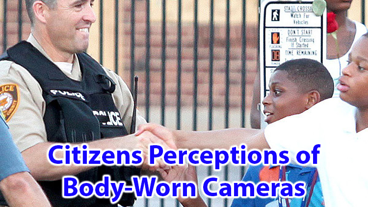 Citizens perceptions of body-worn cameras
