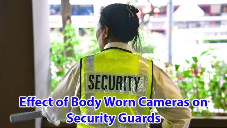 Effect of Body Worn Cameras on Security Guards