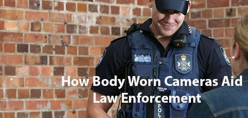How Body Worn Cameras Aid Law Enforcement