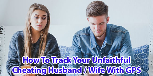 How to Track Your unfaithful Cheating Husband / Wife with GPS
