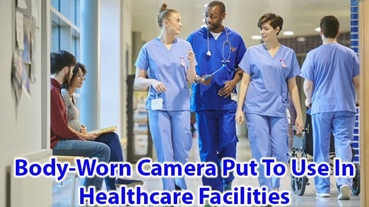 Body Worn Camera put to Use in Health Care Facilities