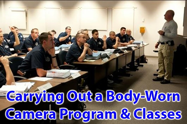 Carrying Out a Body-Worn Camera Program and Classes