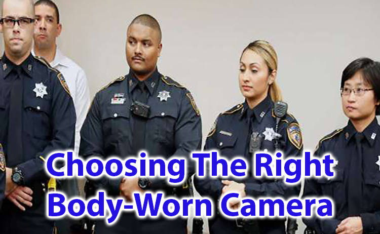 Choosing the right body-worn camera