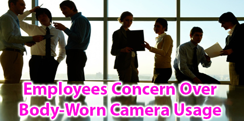 Employees concern over Body-Worn Camera Usage