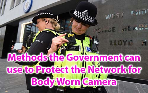 Methods the Government can use to Protect the Network for Body Worn Camera