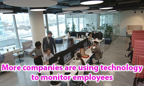 More companies are using technology to monitor employees