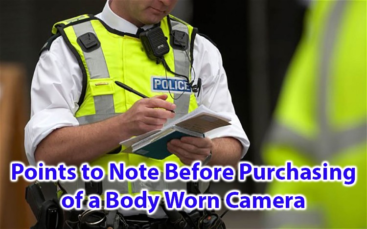 Points to Note before Purchasing of a body worn camera