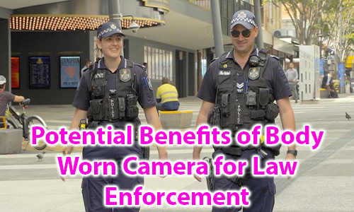 Potential Benefits of Body Worn Camera for Law Enforcement
