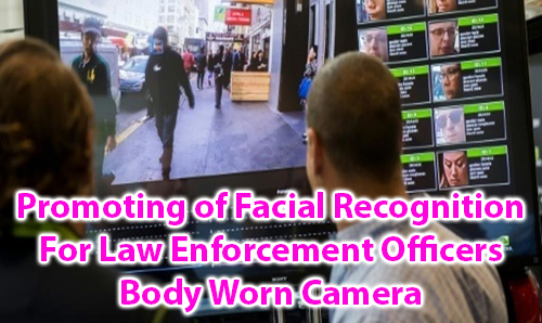 Promoting of Facial Recognition For Law Enforcement Officers Body Worn Camera
