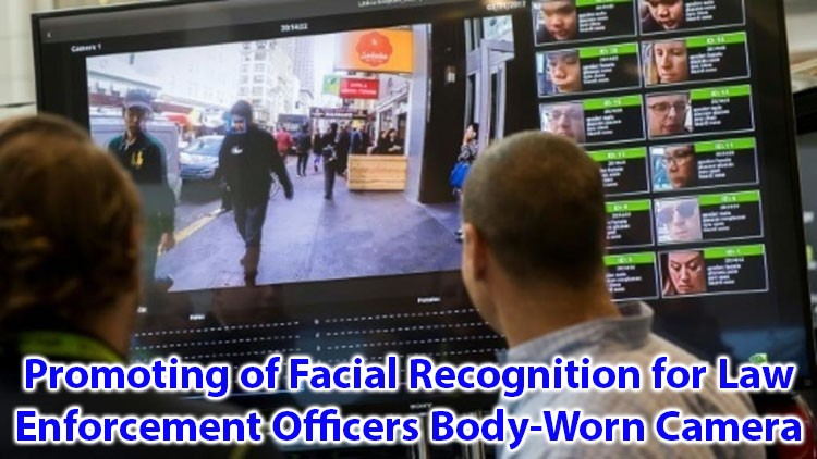 Promoting of Facial Recongnition For Law Enforcement Officers Body Worn Camera