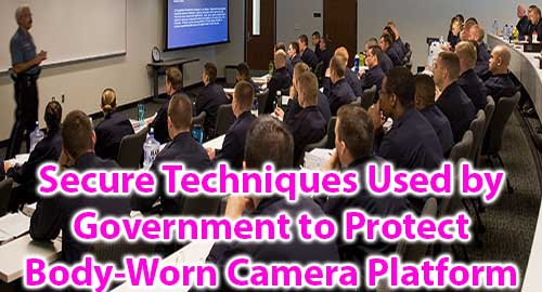 Secure Techniques Used by Government to Protect Body-Worn Camera Platform