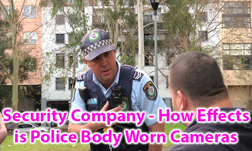 Security Company - How Effects is Police Body Worn Cameras