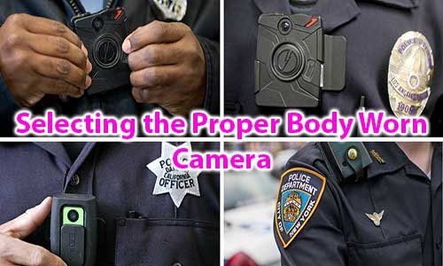 Selecting the Proper Body Worn Camera