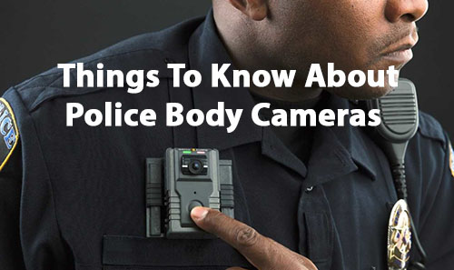 Things To Know About Police Body Cameras