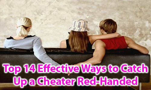 Top 14 Effective Ways to Catch Up a Cheater Red-Handed