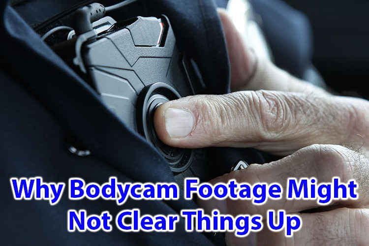 Why bodycam footage might not clear things up