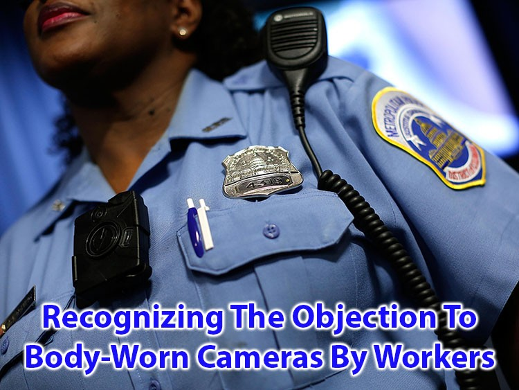 Recognizing the Objection to Body-Worn Cameras by Workers