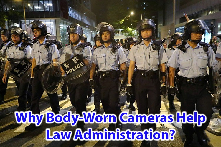 Why Body-Worn Cameras help Law Administration?